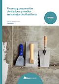 Proceso y preparación de equipos y medios en trabajos de albañilería