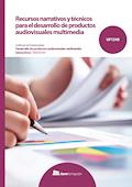 Recursos narrativos y técnicos para el desarrollo de productos audiovisuales multimedia